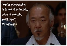 """""""Never put passion in front of principle, even if you win, you'll lose"""" Mr Miyagi Karate Kid Quotes, Karate Kid Movie, Karate Kid Cobra Kai, Lyric Quotes, Words Quotes, Lyrics, Being There For Someone Quotes, William Zabka, 1980s Films"""