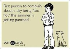 First one to complain about summer...