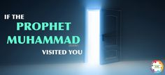 If The Prophet Muhammad (SAW) Visited You