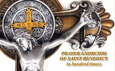 PRAYER EXORCISM OF SAINT BENEDICT (a hundred times)