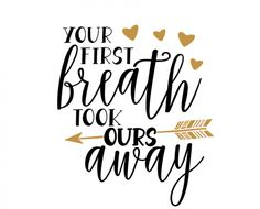 Free svg cut file - Your first breath tool ours away PLUS MORE!