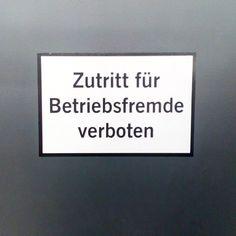 Zutritt für Betriebsfremde allerstrengstens verboten!