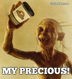 You may remember Gollum being infatuated with a ring and snacking on raw fish, but his true love is #COFFEE!