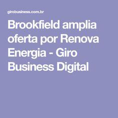 Brookfield amplia oferta por Renova Energia - Giro Business Digital