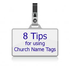 8 Tips for Using Church Name Tags.  Personally, I don't like them on every member, but on volunteers like greeters and ushers.  http://www.evangelismcoach.org/2009/8-tips-for-using-church-nametags/