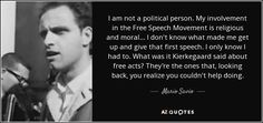 """""""Mario Savio quote: I am not a political person.""""...........  Mario Savio, was an incendiary student leader of the """"Free Speech Movement"""" at the University of California at Berkeley in the 1960's.  ~ My oh My how things have changed.  Berkeley certainly doesn't recognize Free Speech today (2017)!"""