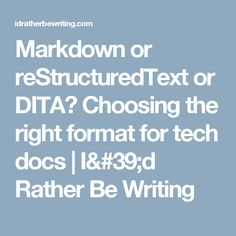 Markdown or reStructuredText or DITA? Choosing the right format for tech docs | I'd Rather Be Writing