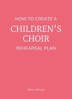 How to Create a Children's Choir Rehearsal Plan | @ashleydanyew