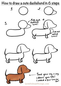 Love To Draw Things: How to draw a cute dachshund in 6 steps Cute Easy Drawings, Art Drawings For Kids, Art Drawings Sketches, Doodle Drawings, Drawing For Kids, Art For Kids, How To Draw Kids, Easy Animal Drawings, Drawing Lessons