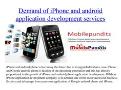 demand-offshore-iphone-and-android-application-development-services by astoria0128 via Slideshare For more information go through the link:  http://www.slideshare.net/astoria0128/demand-offshore-iphone-and-android-application-development-services