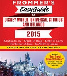 Frommer'S Easyguide To Disney World Universal And Orlando 2015 PDF