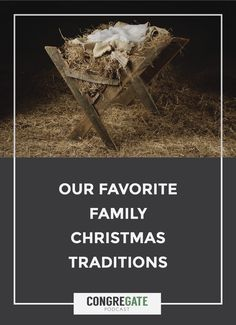 Our Favorite Family Christmas Traditions | Episode 15 | CongreGate Podcast - We encourage you to be purposeful about celebrating the birth of Jesus, while enjoying giving and receiving gifts. Christian Christmas traditions. Christ-centered.