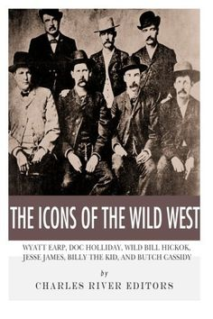 The Icons of the Wild West: Wyatt Earp, Doc Holliday, Wild Bill Hickok, Jesse James, Billy the Kid and Butch Cassidy: Frequently Bought…