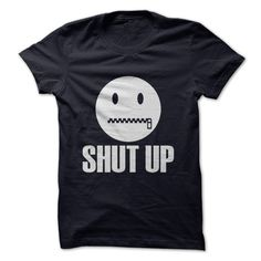 Shut up When you need to tell someone to just shut up! shut up tshirt, shut up t-shirt, funny quote shirt, gnasvipzem, shut up, quote t-shirt, shut up and keep sillence shirt, sunfrog hot trend shirt