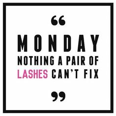 Start your week out right  #lashesquotes