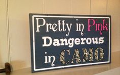 Hey, I found this really awesome Etsy listing at https://www.etsy.com/listing/153979369/pretty-in-pink-dangerous-in-camo-sign
