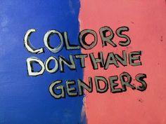 """""""Cores não tem gênero."""""""
