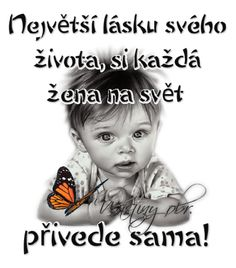 Největší lásku svého života si každá žena na svět přivede sama! Life Humor, Life Inspiration, True Words, Feel Good, Quotations, Advice, Inspirational Quotes, Faith, Good Things
