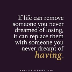 If #life can remove someone you never dreamed of losing, it can replace them with someone you never dreamt of having.