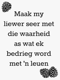 Rather hurt me with the truth than betraying me with a lie Love Me Quotes, Life Quotes, Afrikaanse Quotes, Proverbs Quotes, Bible Pictures, Special Words, The Secret Book, Faith In Love, Encouragement Quotes