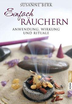 Susanne Berk ~ Einfach räuchern: Anwendung, Wirkung und Rituale