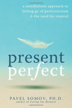 Present Perfect: A Mindfulness Approach to Letting Go of Perfectionism and the Need for Control by Pavel G Somov PhD http://www.amazon.com/dp/1572247568/ref=cm_sw_r_pi_dp_NgT6tb0E6RG2D