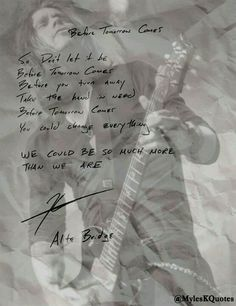 Alter Bridge - Before Tomorrow Comes Kinds Of Music, Music Is Life, Kennedy Quotes, Song Memes, Legend Music, Alter Bridge, Myles Kennedy, Joy And Happiness, Powerful Words