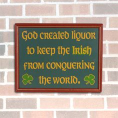 If it weren't for Irish Whiskey, the Irish would have ruled the world...