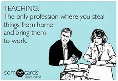 Funny Teacher Quotes, Graphics, and PDF files Teaching: The only profession where you steal things from home and bring them to work. Find more funny teaching quotes here: www. Teacher Humour, Teaching Humor, My Teacher, Teaching Quotes Funny, Teaching Reading, Teacher Sayings, School Teacher, Funny Teacher Quotes, Sayings