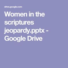 Women in the scriptures jeopardy.pptx - Google Drive