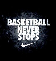 Basketball Never Stops.