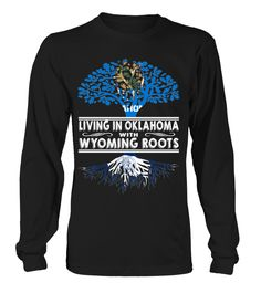Living in Oklahoma with Wyoming Roots State T-Shirt #LivingInOklahoma