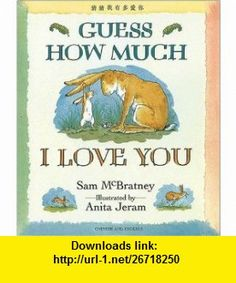Guess How Much I Love You (Chinese/English) (9781854303837) Sam McBratney, Anita Jeram, East Word , ISBN-10: 185430383X  , ISBN-13: 978-1854303837 ,  , tutorials , pdf , ebook , torrent , downloads , rapidshare , filesonic , hotfile , megaupload , fileserve