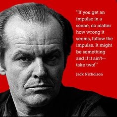If you get an impulse - Jack Nicholson Acting Quotes, Acting Tips, Film Quotes, Acting Lessons, Funny Quotes, Drama Class, Acting Class, Drama Education, Jack Nicholson Film