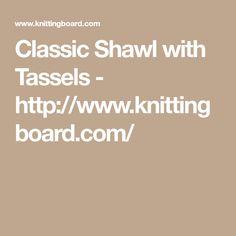 Classic Shawl with Tassels - http://www.knittingboard.com/
