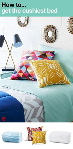 Turn your college dorm room bed into a cozy, sink-into-me oasis. Start with a mattress pad, add a foam topper for extra softness. Then top it off with extra-long twin soft sheets, comforter, blanket and finally, colorful decorative pillows to amp up the style. Who wouldn't love to curl up in that?