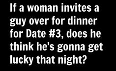 If a woman invites a guy over for dinner for Date #3……. ~~julieferman.com