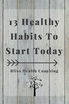 Our health starts one good choice at a time. Sometimes it can be overwhelming knowing where to start. Here are 13 healthy habits that are simple, start today! #healthyhabits