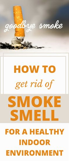 How to Get Rid of Smoke Smell From a House | Smoke smell, House and Cigarette  smoke removal