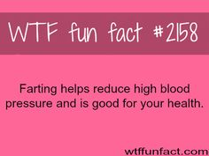 """Ah-Ha! ...One reason some people have high blood pressure, and poor health... by NOT, """"Passing Gas""""....I Thank You, & Appreciate your efforts! - WTF? fun facts"""