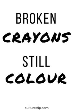 Broken Crayons Still Colour. Motivational Quote