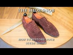 How to Restore Your Suede Shoes – Video – The Shoe Snob Blog