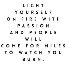 . #passion #burn #light