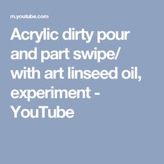 Acrylic dirty pour and part swipe/ with art linseed oil, experiment - YouTube
