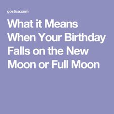 What it Means When Your Birthday Falls on the New Moon or Full Moon
