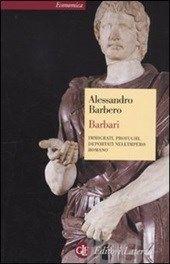 Barbari. Immigrati, profughi, deportati nell'impero romano - Barbero Alessandro - Libro - Laterza - Economica Laterza - IBS
