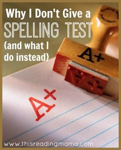 THREE Reasons Why I Don't Give a Spelling Test and EIGHT Things I Do Instead - This Reading Mama