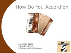 How Do You Accordion Accordion-doors 1-866-815-8151 info@accordion-doors.com