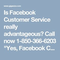 """Is Facebook Customer Service really advantageous? Call now 1-850-366-6203 """"Yes, Facebook Customer Service is really advantageous for all the Facebook users who are encountering the infuriating the Facebook issues, so, make a call at 1-850-366-6203 to avail the following services:- • Get to know about the 'Recommendation' feature. • 24/7 availability. • Block Facebook Pages in no time. For further details visit us on http://www.monktech.net/facebook-customer-care-service-hacked-account.html """""""