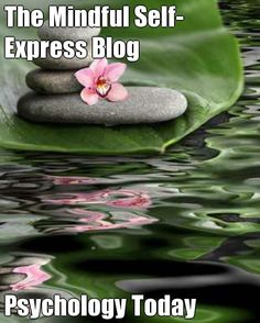 The Mindful Self-Express Blog Psychology Today ) http://www.psychologytoday.com/blog/the-mindful-self-express